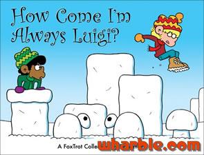 FoxTrot Book - How Come I'm Always Luigi?